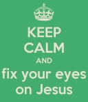 keep-calm-and-fix-your-eyes-on-jesus