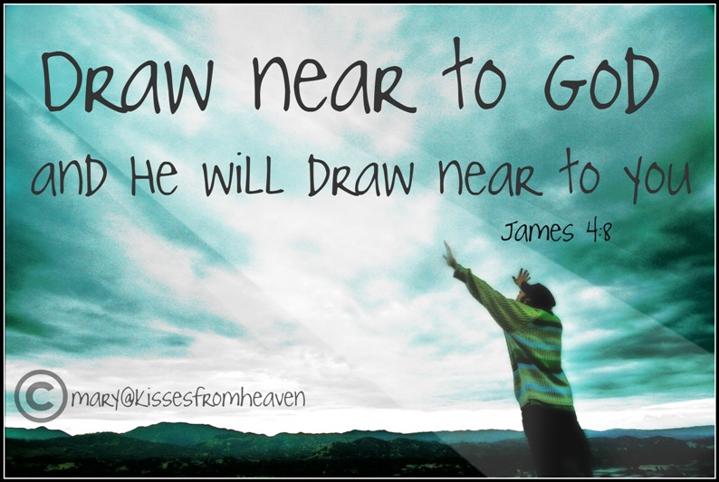Draw Near To God And He Will Draw Near To You Life Giving Words Of
