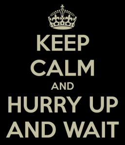 keep-calm-and-hurry-up-and-wait-4