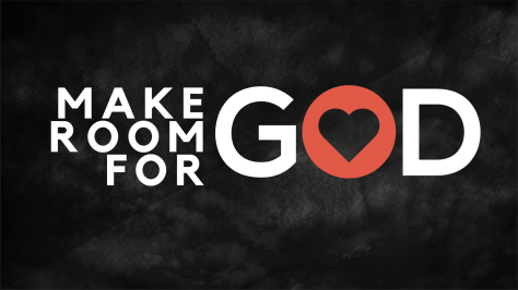 Make Room For God
